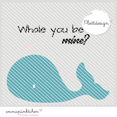 emmapünktchen ® - whale you be mine plottdesign bei Makerist sofort runterladen